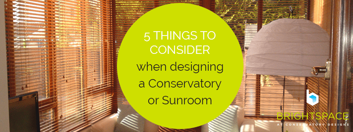 5 Things to Consider when designing a Conservatory or Sunroom