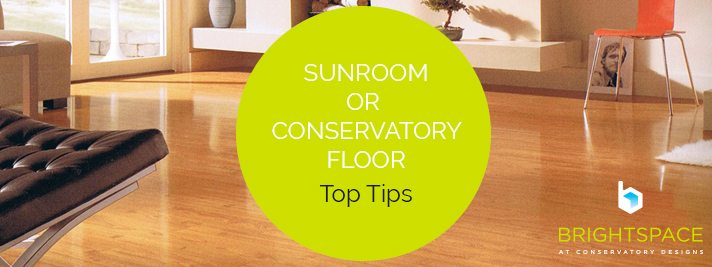 Top Tips for your Sunroom or Conservatory Floor